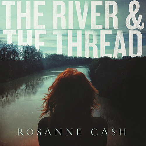 The River & The Thread de Rosanne Cash