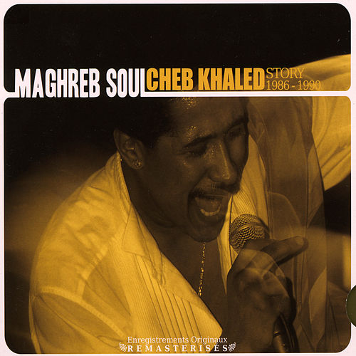 Maghreb Soul, Cheb Khaled Story 1986-1990 de Khaled (Rai)