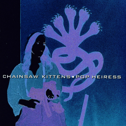 Pop Heiress by Chainsaw Kittens