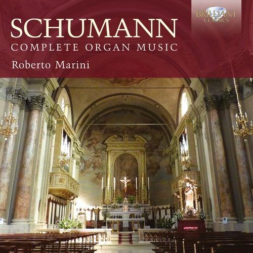 Schumann: Complete Organ Music by Roberto Marini