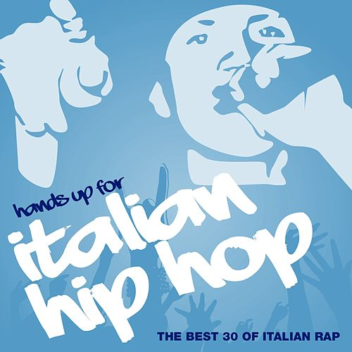 Hands Up for Italian Hip Hop, Vol. 3 (The Best 30 of Italian Rap) di Various Artists
