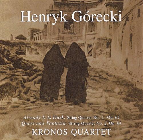 Kronos Quartet - String Quartets 1,2: Already It Is Dusk: Quasi Una Fantasia by Henryk Mikolaj Gorecki