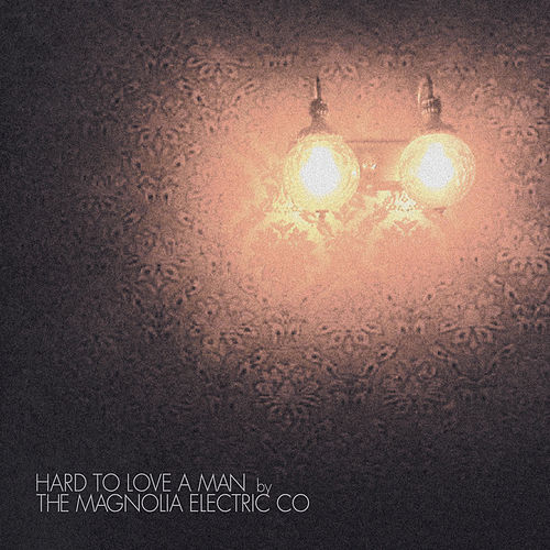 Hard to Love a Man von Magnolia Electric Co.