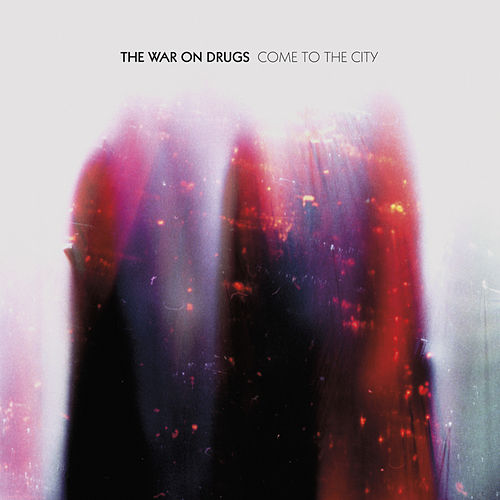 Come To The City de The War On Drugs