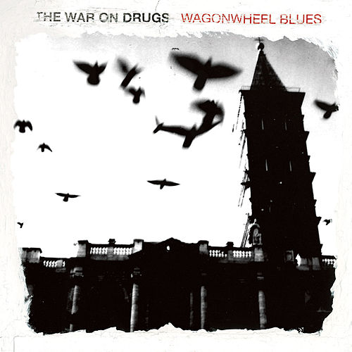 Wagonwheel Blues by The War On Drugs