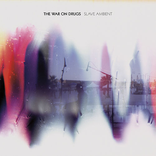 Slave Ambient by The War On Drugs