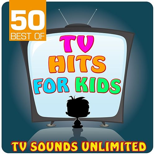 50 Best of TV Hits for Kids van TV Sounds Unlimited