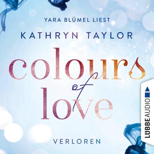 Colours of Love, Teil 3: Verloren von Kathryn Taylor