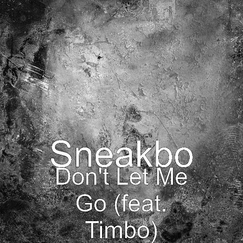 Don't Let Me Go (feat. Timbo) von Sneakbo