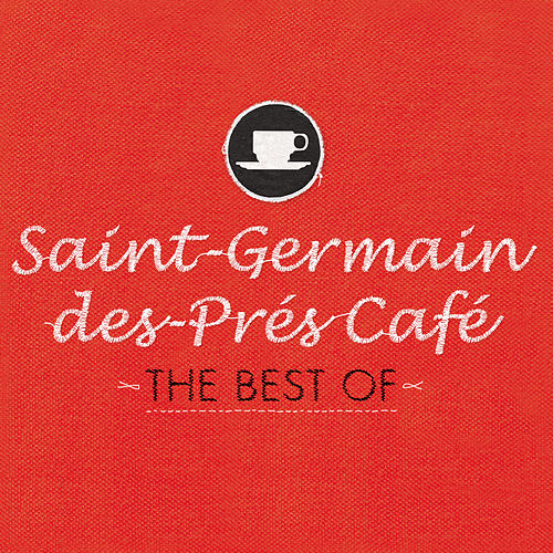 Saint-Germain-des-Prés Café - The Best Of by Various Artists