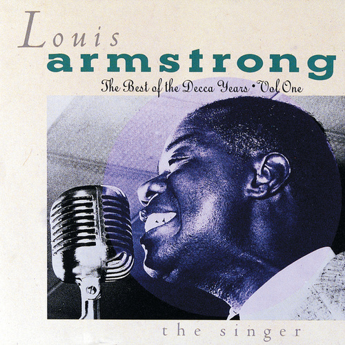 The Best Of The Decca Years Volume One: The Singer by Louis Armstrong