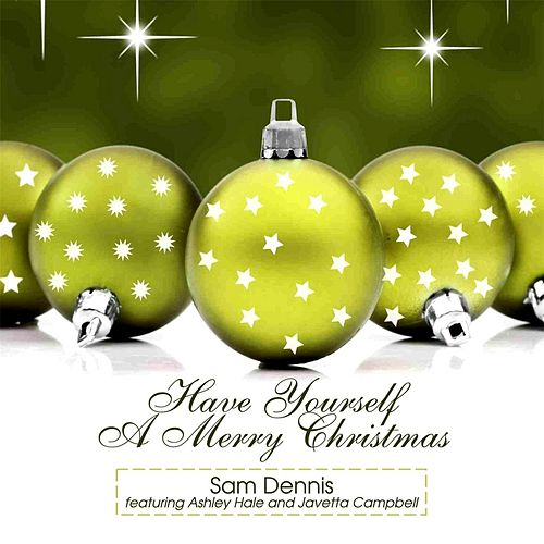 Have Yourself a Merry Christmas (feat. Ashley Hale & Javetta Campbell) by Sam Dennis