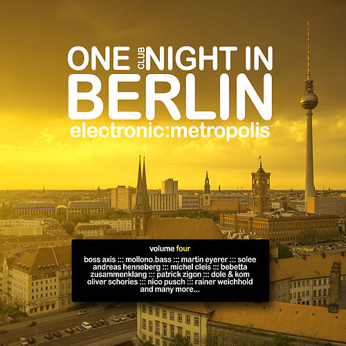 One Clubnight in Berlin - Electronic Metropolis, Vol. 4 von Various Artists