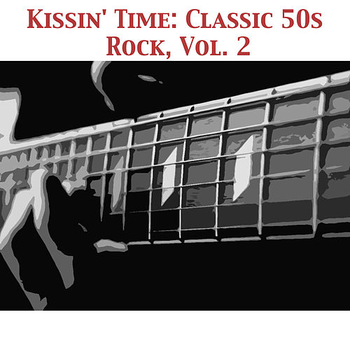 Kissin' Time: Classic 50s Rock, Vol. 2 by Various Artists