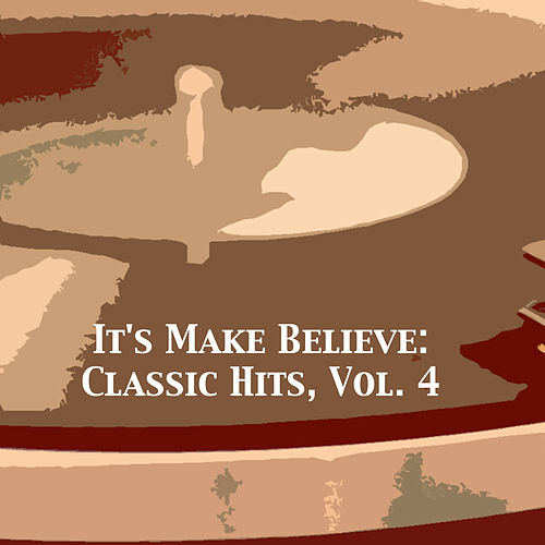 It's Make Believe: Classic Hits, Vol. 4 van Various Artists