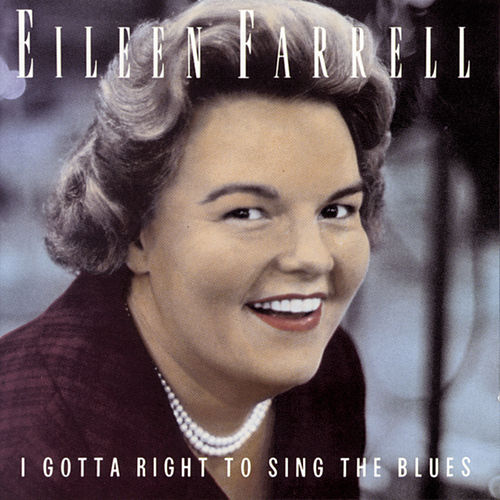 I Gotta Right To Sing The Blues by Eileen Farrell