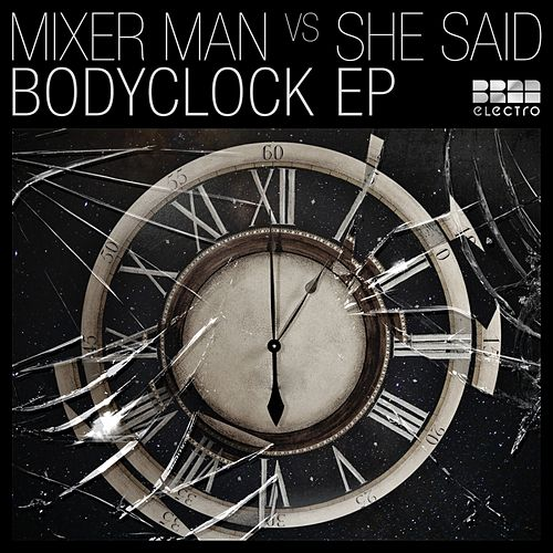 Bodyclock (Mixer Man vs. She Said) - Single van The Mixer Man