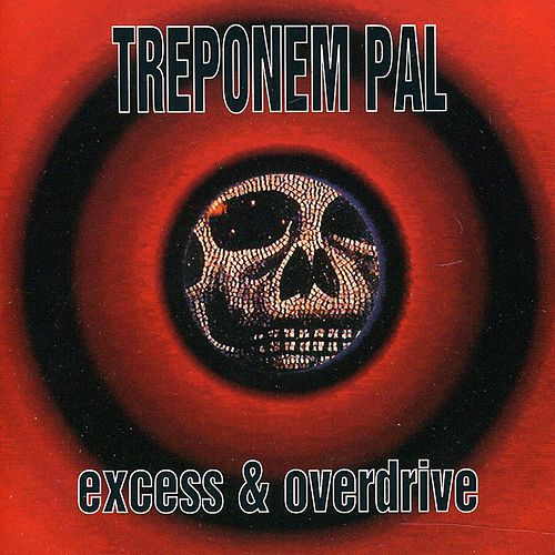 Excess & Overdrive by Treponem Pal