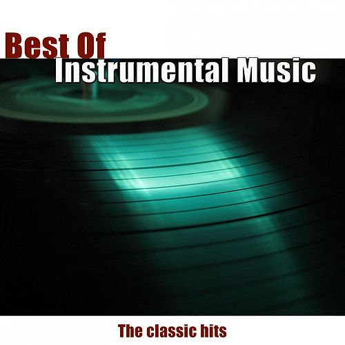 Best of Instrumental Music (The Classic Hits) di Various Artists