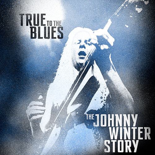 True to the Blues: The Johnny Winter Story by Johnny Winter
