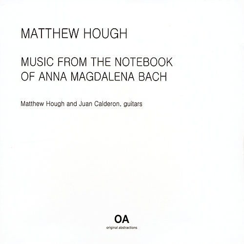 Music from the Notebook of Anna Magdalena Bach by Matthew Hough