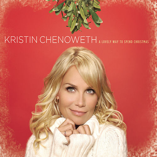 A Lovely Way to Spend Christmas by Kristin Chenoweth