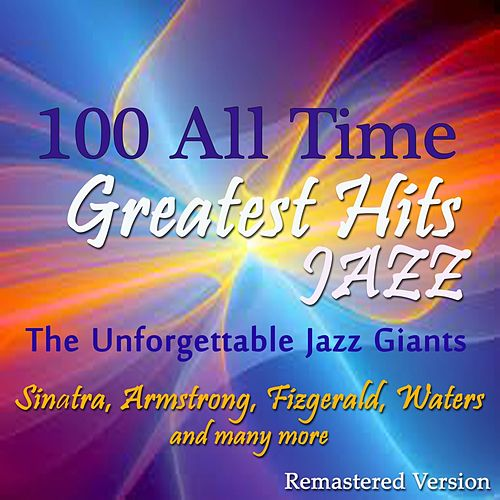 100 All Time Jazz Greatest Hits (The Unforgettable Jazz Giants: Sinatra, Armstrong, Fitzgerald, Waters and Many More) de Various Artists