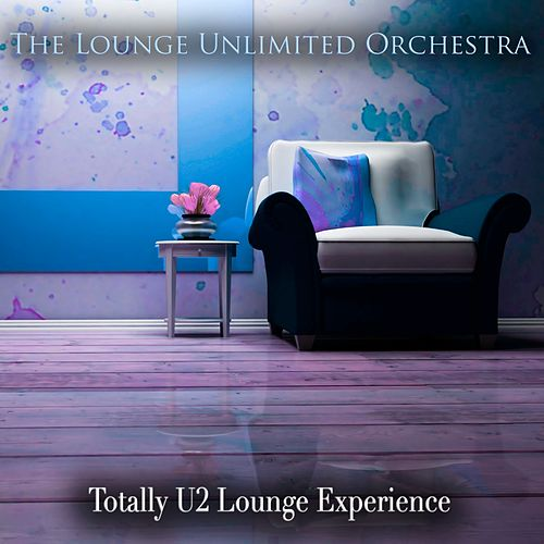 Totally U2 Lounge Experience by The Lounge Unlimited Orchestra