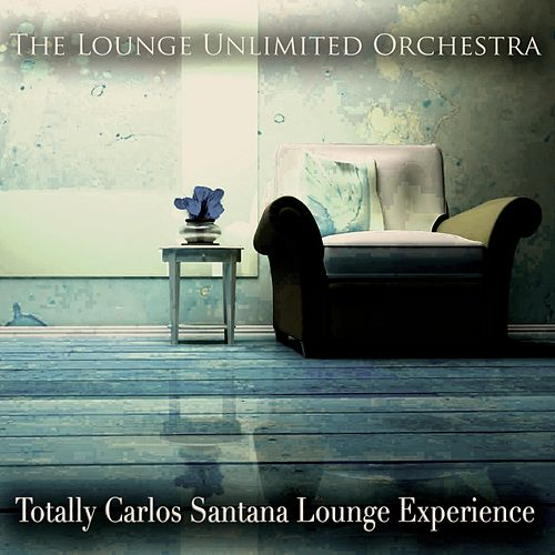 Totally Carlos Santana Lounge Experience von The Lounge Unlimited Orchestra