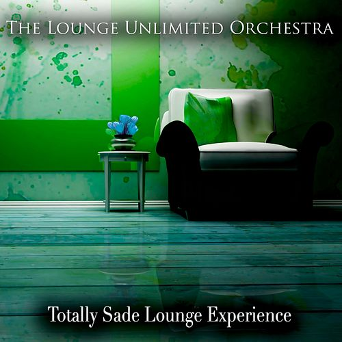Totally Sade Lounge Experience von The Lounge Unlimited Orchestra