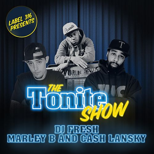 The Tonite Show with Cash Lansky and Marley B de DJ Fresh