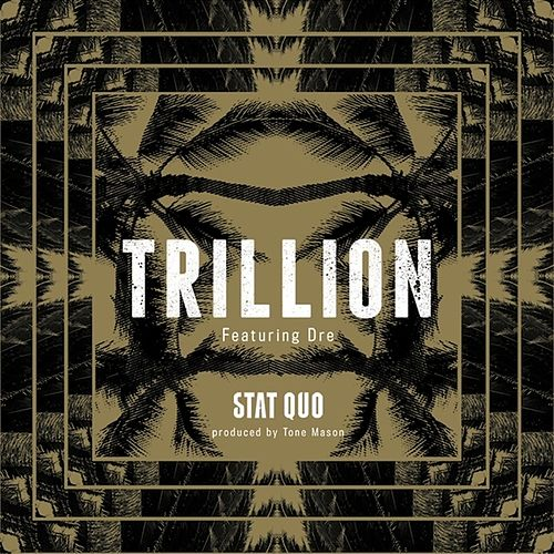 Trillion (feat. Dre) - Single by Stat Quo