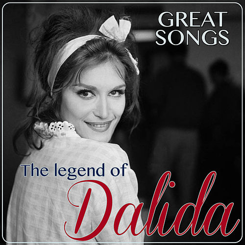 Great Songs. The Legend of Dalida by Dalida