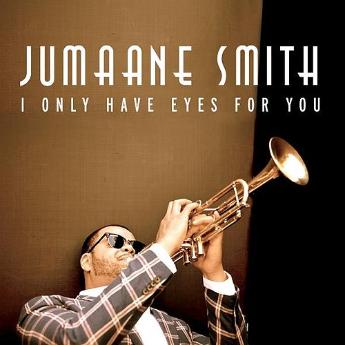 I Only Have Eyes for You by Jumaane Smith