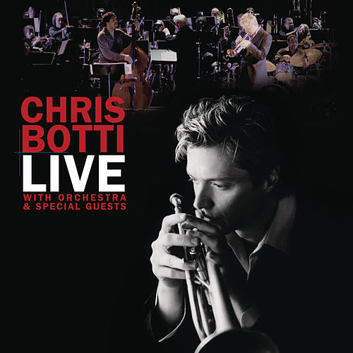 Live With Orchestra And Special Guests by Chris Botti