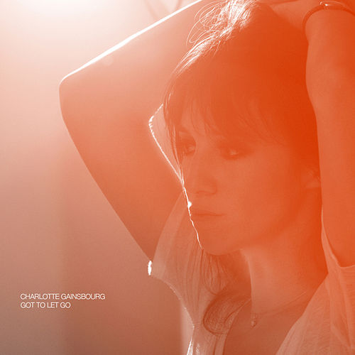 Got To Let Go de Charlotte Gainsbourg