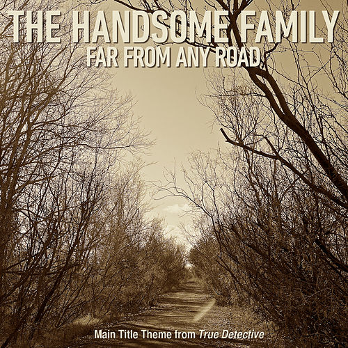 Far From Any Road (Main Title Theme from 'True Detective') de The Handsome Family