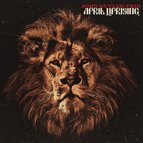 April Uprising by John Butler Trio