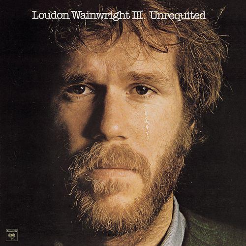 Unrequited de Loudon Wainwright III