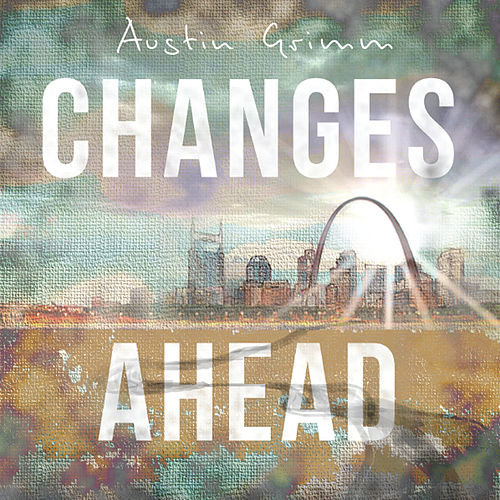 Changes Ahead EP by Austin Grimm
