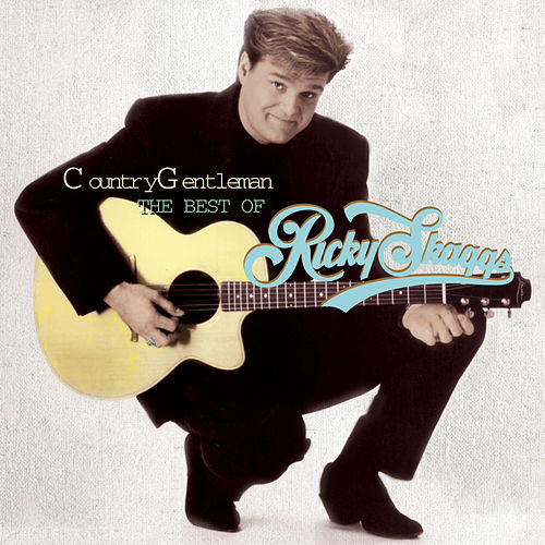 Country Gentleman: The Best Of Ricky Skaggs by Ricky Skaggs
