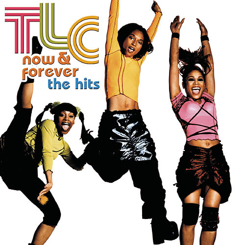 Now & Forever - The Hits + R U The Girl 'I Bet' Single by TLC