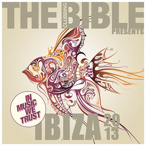 The Clubbing Bible Pres. In Music We Trust - Ibiza 2013 de Various Artists