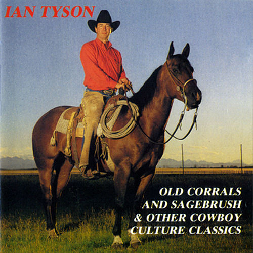 Old Corrals And Sagebrush & Other Cowboy Culture Classics by Ian Tyson