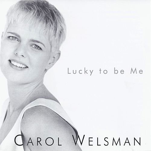 Lucky to Be Me von Carol Welsman
