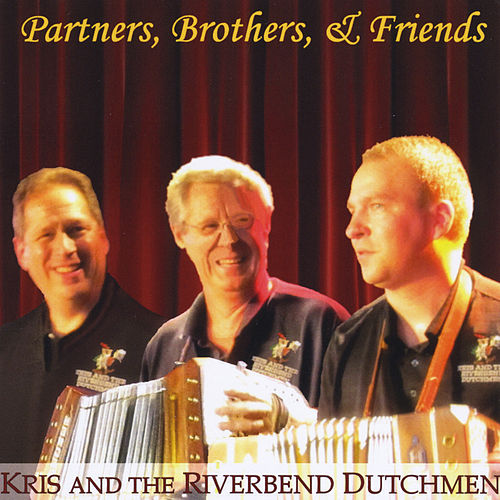 Partners, Brothers, and Friends by Kris and the Riverbend Dutchmen