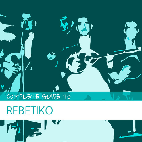 Complete Guide to Rebetiko by Various Artists