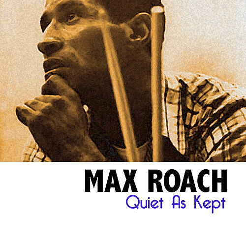 Quiet as Kept de Max Roach