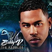 The Rebirth by Bobby V.