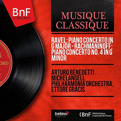 Ravel: Piano Concerto in G Major - Rachmaninoff: Piano Concerto No. 4 in G Minor (Mono Version) von Arturo Benedetti Michelangeli